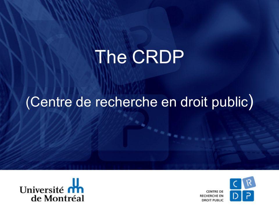 The CRDP (Centre de recherche en droit public )