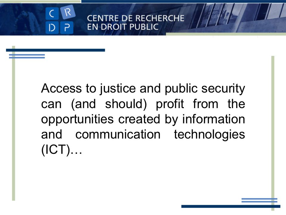 Access to justice and public security can (and should) profit from the opportunities created by information and communication technologies (ICT)…
