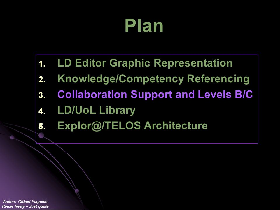 Author: Gilbert Paquette Reuse freely – Just quote Plan 1. 1. LD Editor Graphic Representation 2. 2. Knowledge/Competency Referencing 3. 3. Collaborat