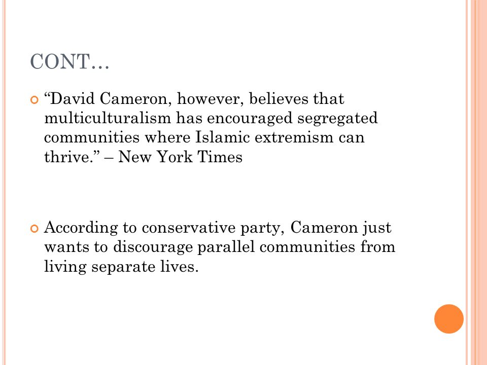 CONT… David Cameron, however, believes that multiculturalism has encouraged segregated communities where Islamic extremism can thrive. – New York Time