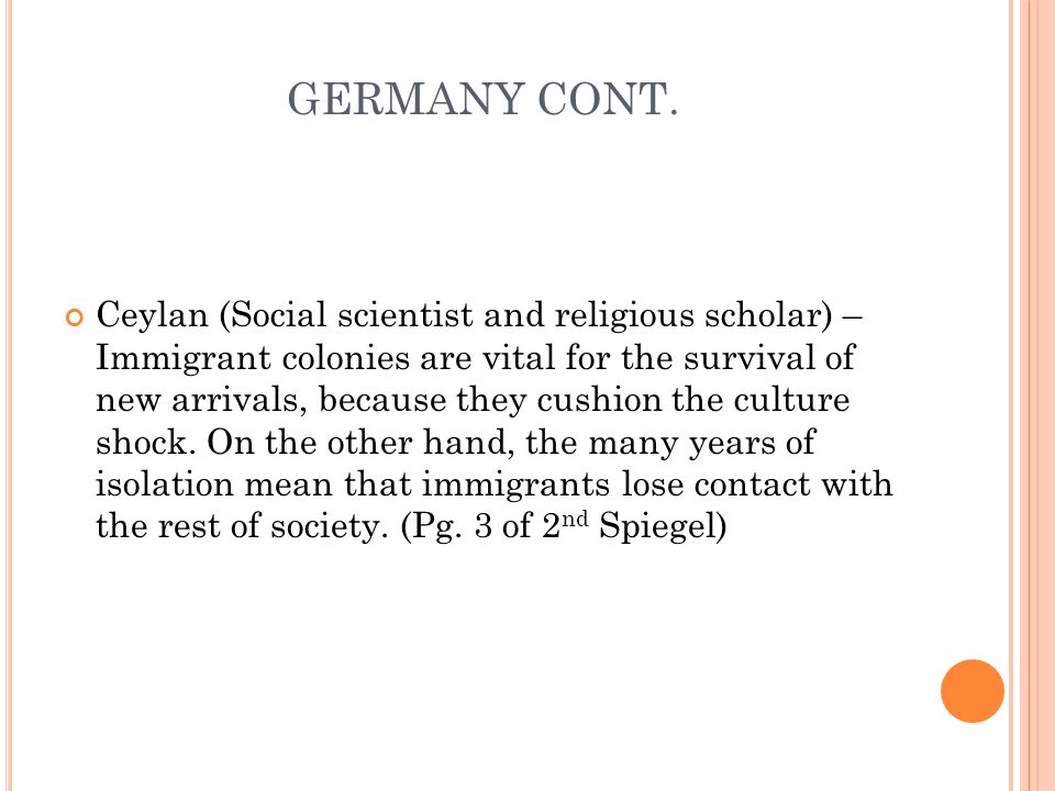 GERMANY CONT. Ceylan (Social scientist and religious scholar) – Immigrant colonies are vital for the survival of new arrivals, because they cushion th