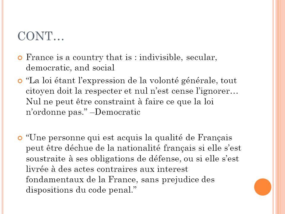 CONT… France is a country that is : indivisible, secular, democratic, and social La loi étant lexpression de la volonté générale, tout citoyen doit la