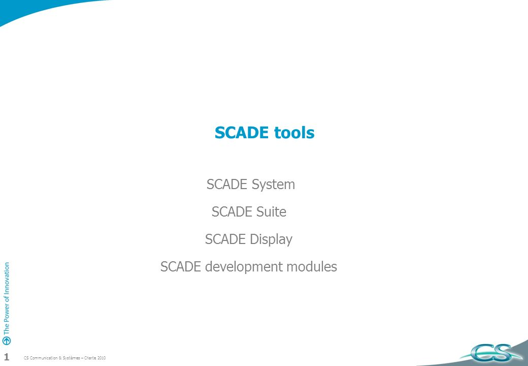 CS Communication & Systèmes – Charte 2010 1 SCADE tools SCADE System SCADE Suite SCADE Display SCADE development modules