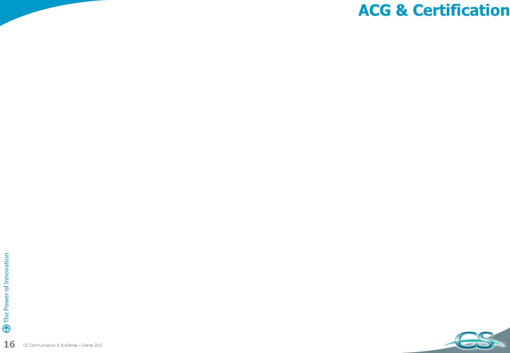 CS Communication & Systèmes – Charte 2010 16 ACG & Certification