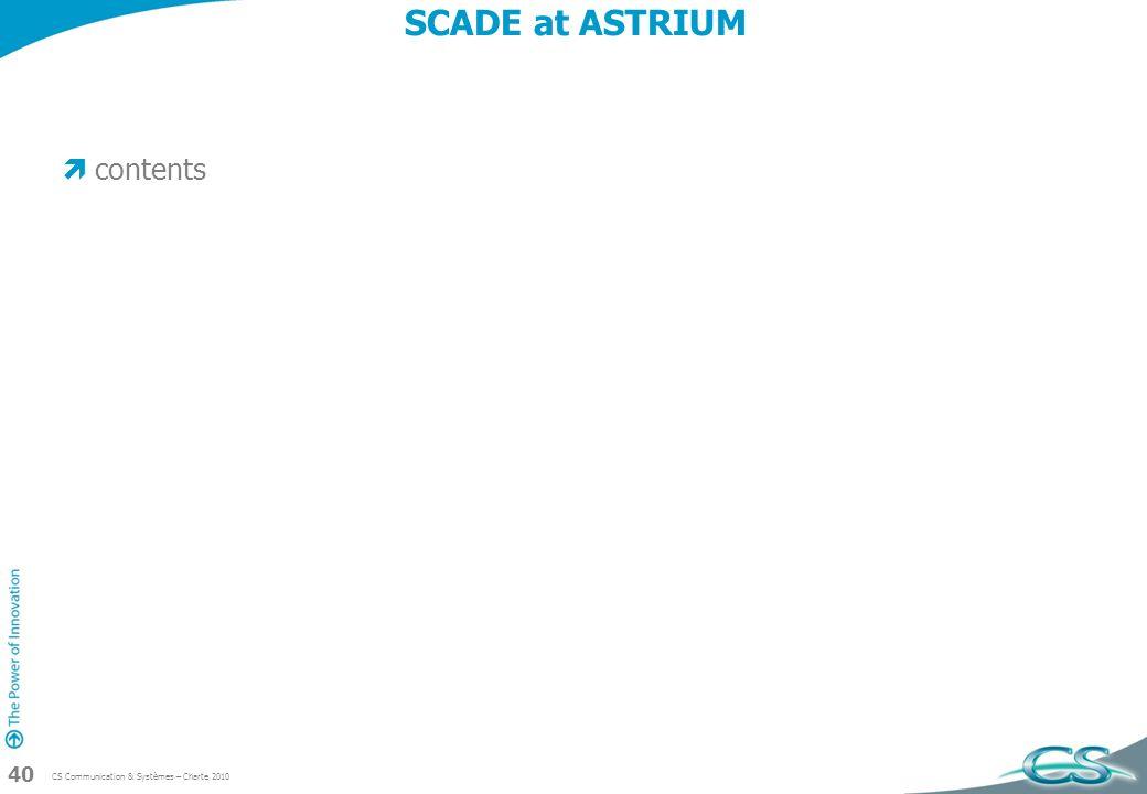 CS Communication & Systèmes – Charte 2010 40 SCADE at ASTRIUM contents