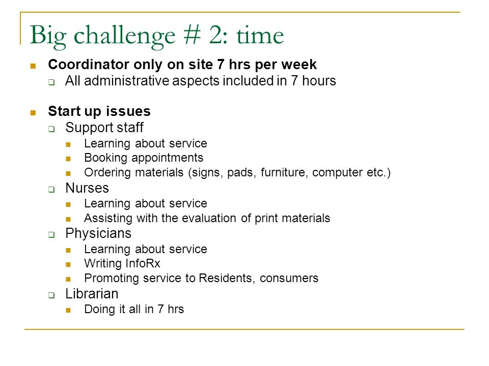 Big challenge # 2: time Coordinator only on site 7 hrs per week All administrative aspects included in 7 hours Start up issues Support staff Learning