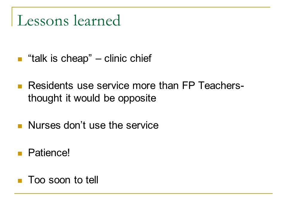 Lessons learned talk is cheap – clinic chief Residents use service more than FP Teachers- thought it would be opposite Nurses dont use the service Pat