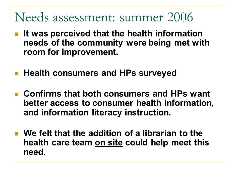 Needs assessment: summer 2006 It was perceived that the health information needs of the community were being met with room for improvement. Health con