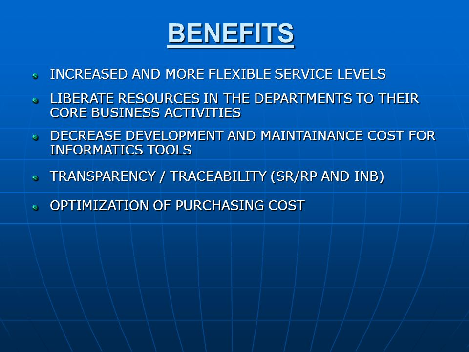 BENEFITS INCREASED AND MORE FLEXIBLE SERVICE LEVELS LIBERATE RESOURCES IN THE DEPARTMENTS TO THEIR CORE BUSINESS ACTIVITIES DECREASE DEVELOPMENT AND M
