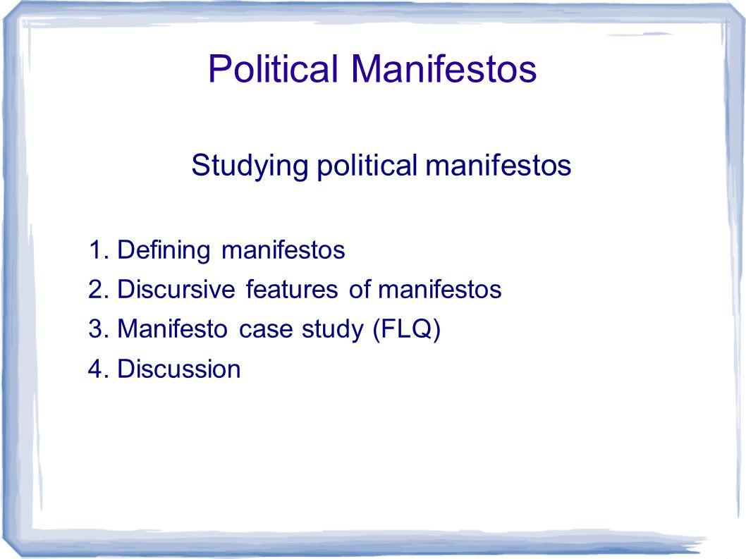 Political Manifestos Studying political manifestos 1. Defining manifestos 2. Discursive features of manifestos 3. Manifesto case study (FLQ) 4. Discus