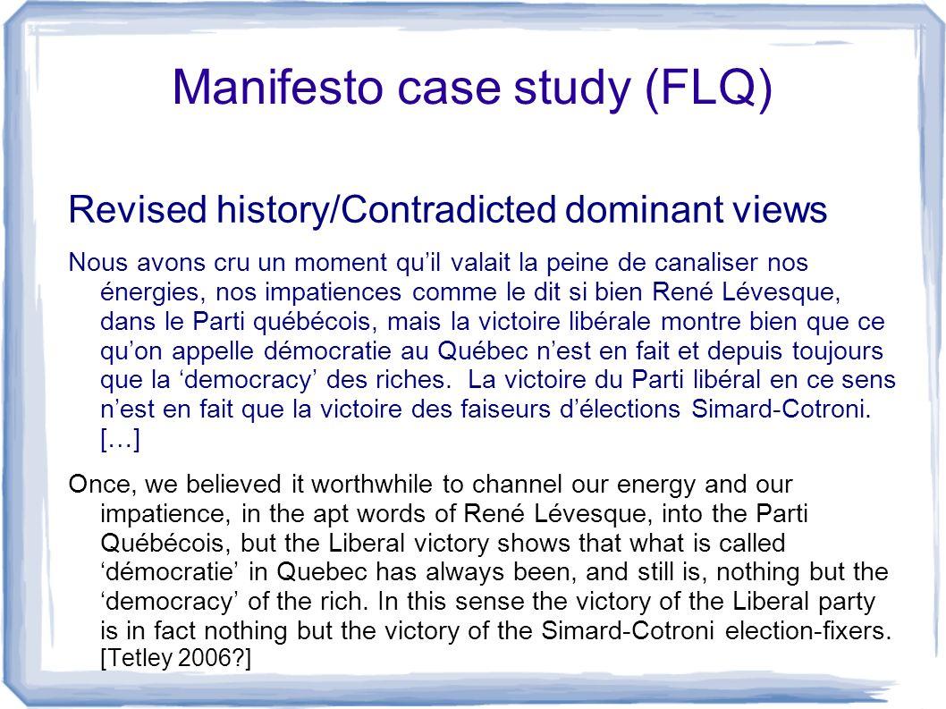 Manifesto case study (FLQ) Revised history/Contradicted dominant views Nous avons cru un moment quil valait la peine de canaliser nos énergies, nos im