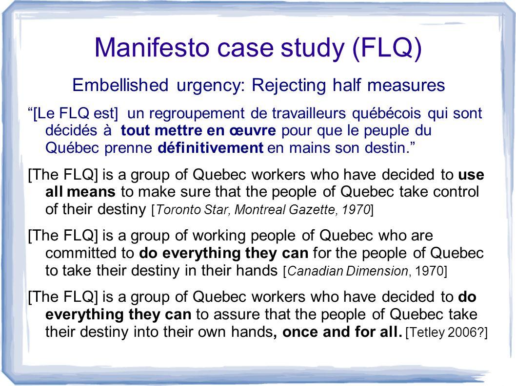 Manifesto case study (FLQ) Embellished urgency: Rejecting half measures [Le FLQ est] un regroupement de travailleurs québécois qui sont décidés à tout