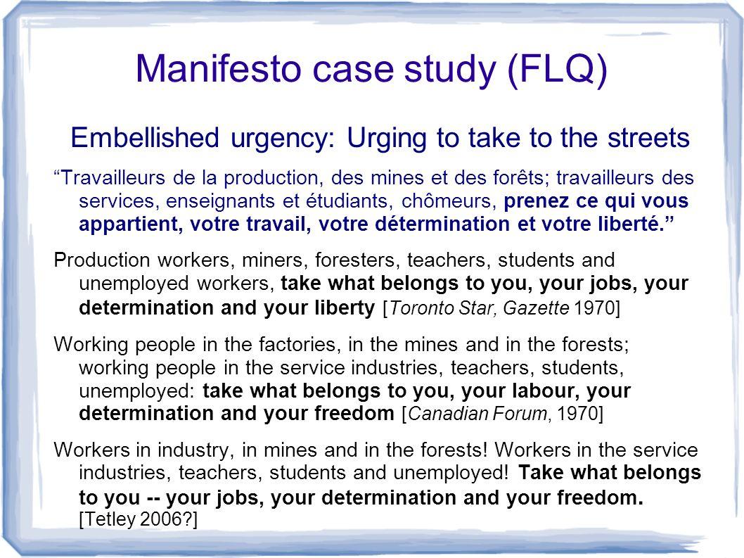Manifesto case study (FLQ) Embellished urgency: Urging to take to the streets Travailleurs de la production, des mines et des forêts; travailleurs des