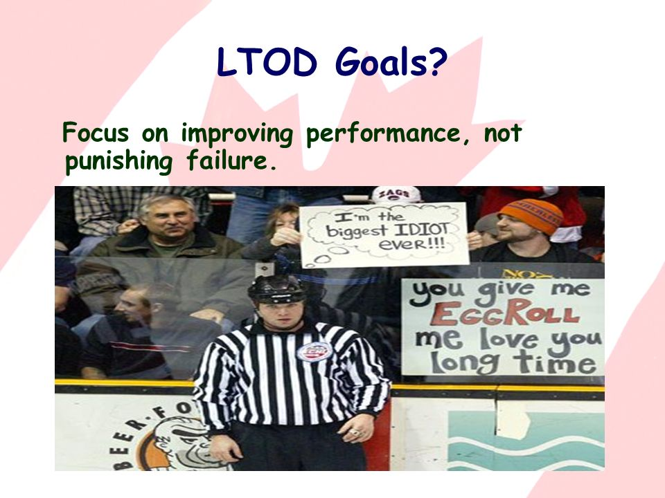 LTOD Goals Focus on improving performance, not punishing failure.