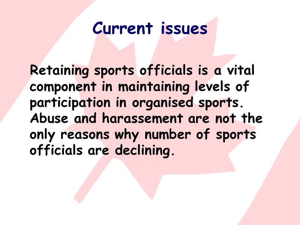 Current issues Retaining sports officials is a vital component in maintaining levels of participation in organised sports.