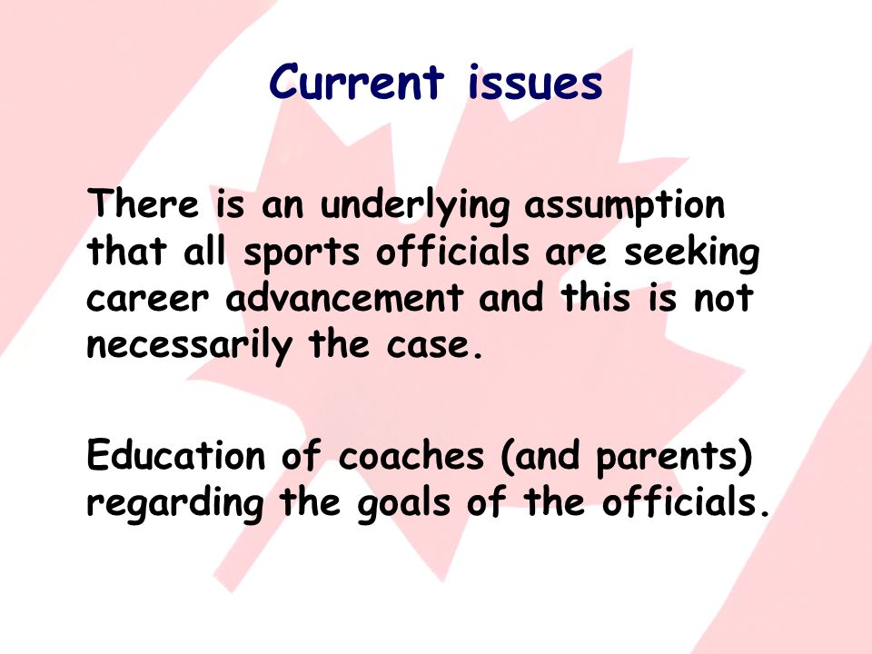 Current issues There is an underlying assumption that all sports officials are seeking career advancement and this is not necessarily the case.