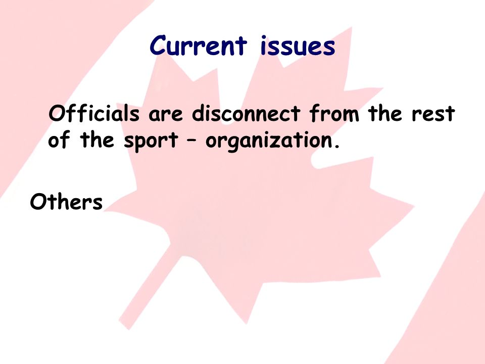 Current issues Officials are disconnect from the rest of the sport – organization. Others