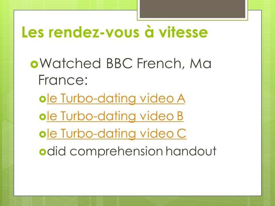 Les rendez-vous à vitesse Watched BBC French, Ma France: le Turbo-dating video A le Turbo-dating video B le Turbo-dating video C did comprehension han