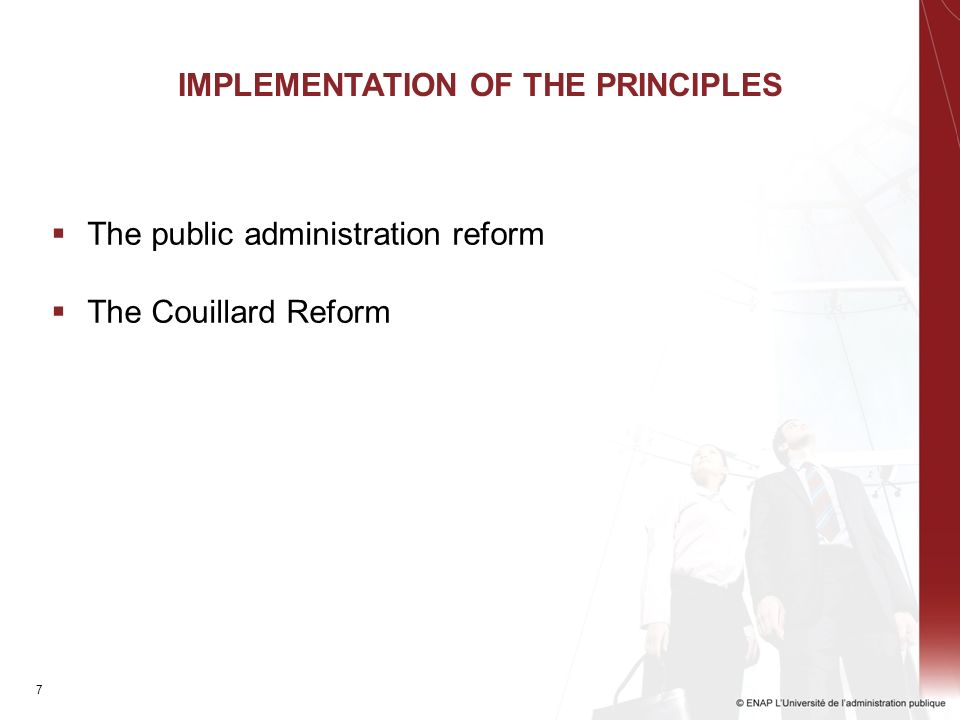 7 IMPLEMENTATION OF THE PRINCIPLES The public administration reform The Couillard Reform