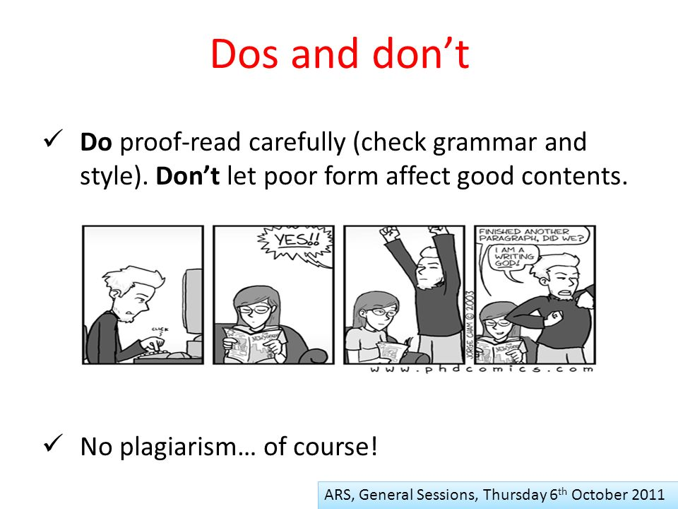 Dos and dont ARS, General Sessions, Thursday 6 th October 2011 Do proof-read carefully (check grammar and style).