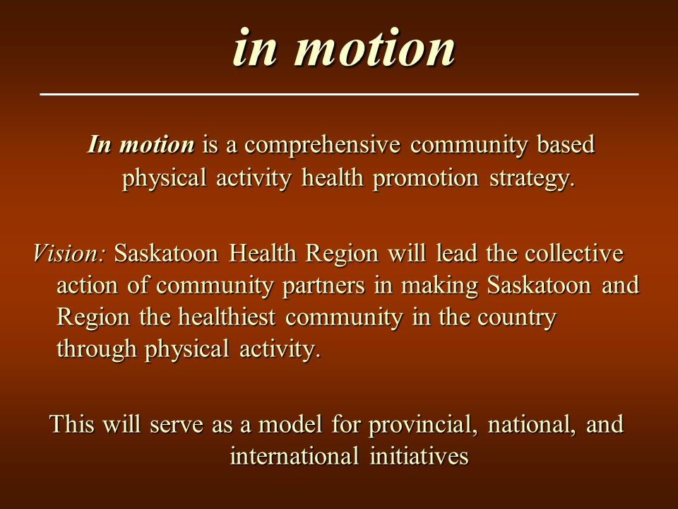 The Francophone population within the Saskatoon Health Region is being mobilized and energized to become more physically active for health benefits!