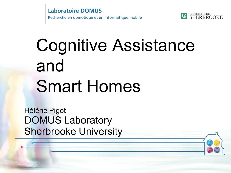 Cognitive Assistance and Smart Homes Hélène Pigot DOMUS Laboratory Sherbrooke University