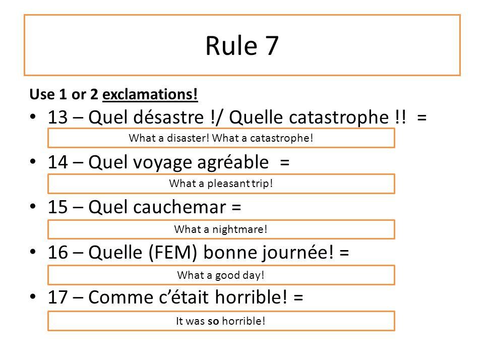 Rule 7 Use 1 or 2 exclamations.13 – Quel désastre !/ Quelle catastrophe !.