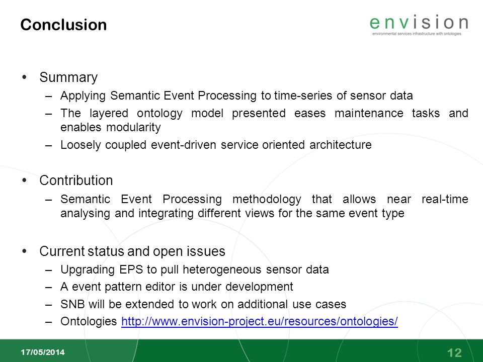 Conclusion Summary –Applying Semantic Event Processing to time-series of sensor data –The layered ontology model presented eases maintenance tasks and