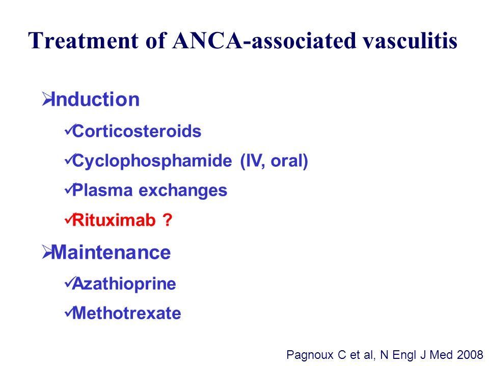 Treatment of ANCA-associated vasculitis Induction Corticosteroids Cyclophosphamide (IV, oral) Plasma exchanges Rituximab ? Maintenance Azathioprine Me