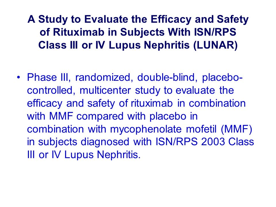 A Study to Evaluate the Efficacy and Safety of Rituximab in Subjects With ISN/RPS Class III or IV Lupus Nephritis (LUNAR) Phase III, randomized, doubl