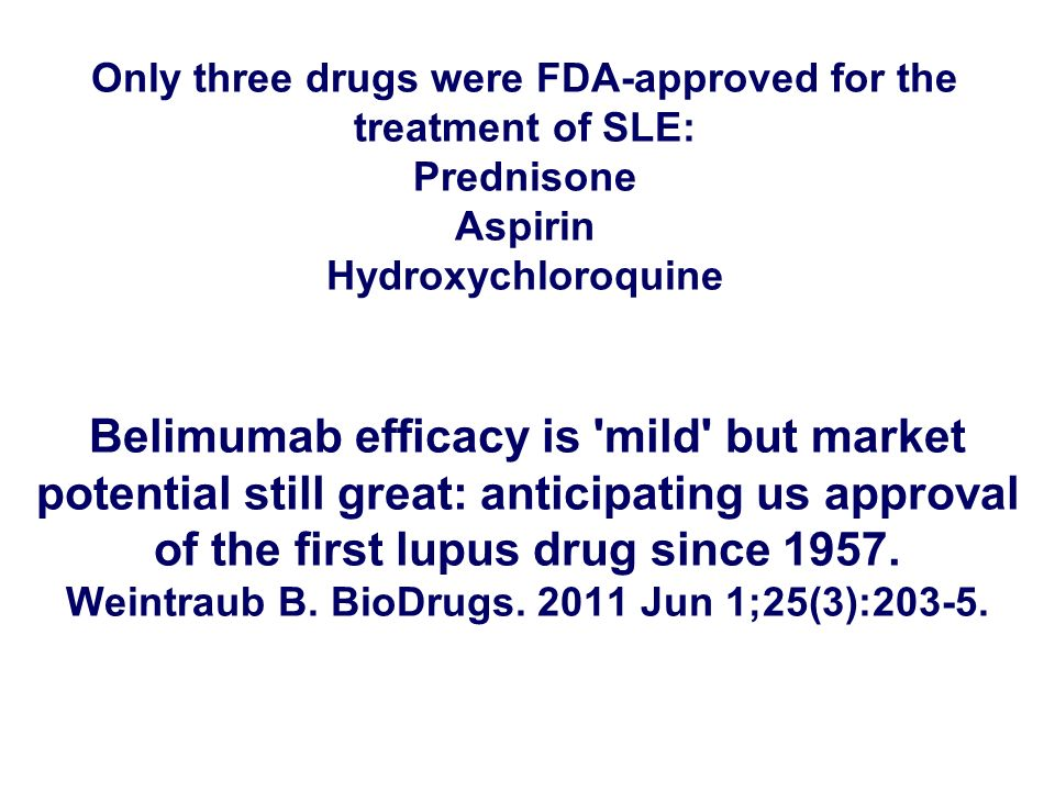 Belimumab efficacy is 'mild' but market potential still great: anticipating us approval of the first lupus drug since 1957. Weintraub B. BioDrugs. 201