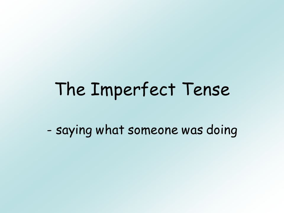 The Imperfect Tense - saying what someone was doing