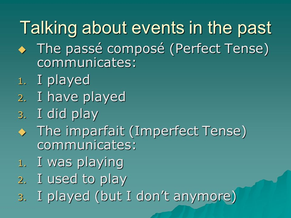 Talking about events in the past French is made easy by the fact that, whereas in English we have five ways of changing verbs to talk about the past,