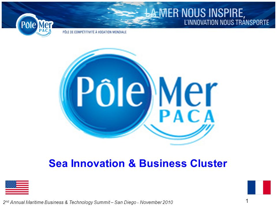 2 nd Annual Maritime Business & Technology Summit – San Diego - November 2010 1 Sea Innovation & Business Cluster