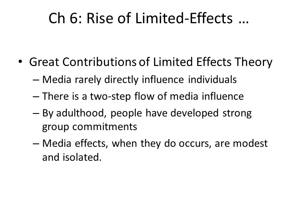 Ch 6: Rise of Limited-Effects … Great Contributions of Limited Effects Theory – Media rarely directly influence individuals – There is a two-step flow