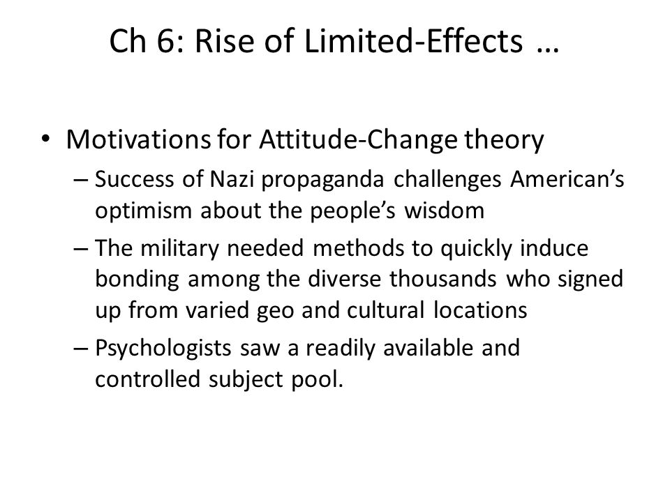 Ch 6: Rise of Limited-Effects … Motivations for Attitude-Change theory – Success of Nazi propaganda challenges Americans optimism about the peoples wi