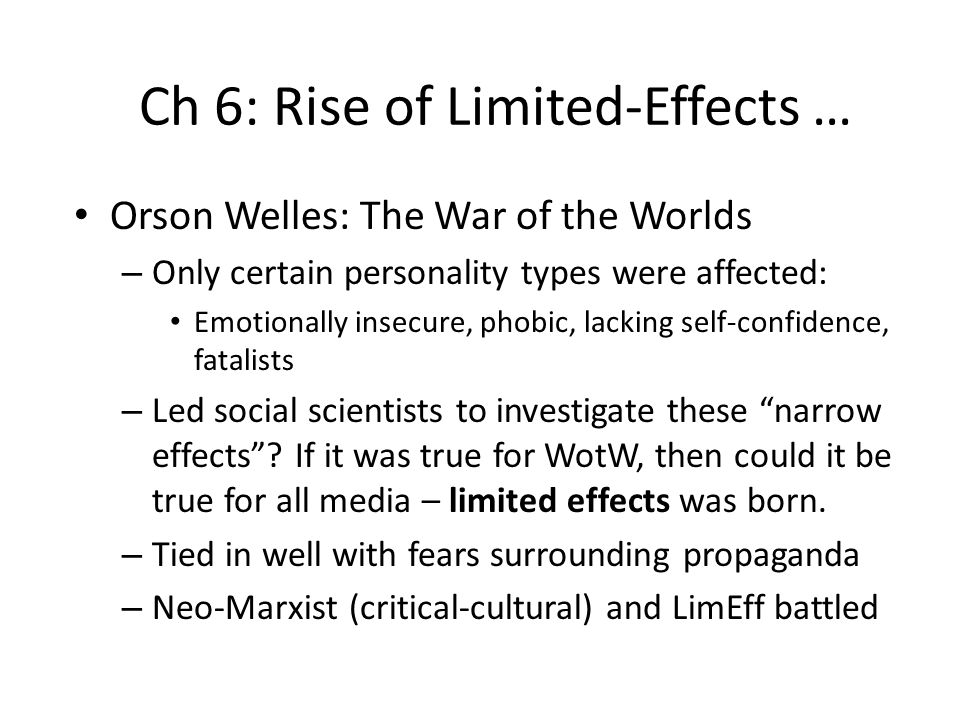 Ch 6: Rise of Limited-Effects … Orson Welles: The War of the Worlds – Only certain personality types were affected: Emotionally insecure, phobic, lack