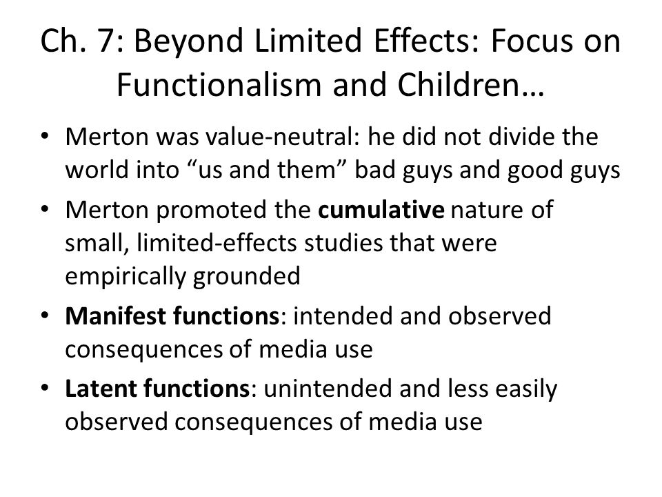 Ch. 7: Beyond Limited Effects: Focus on Functionalism and Children… Merton was value-neutral: he did not divide the world into us and them bad guys an