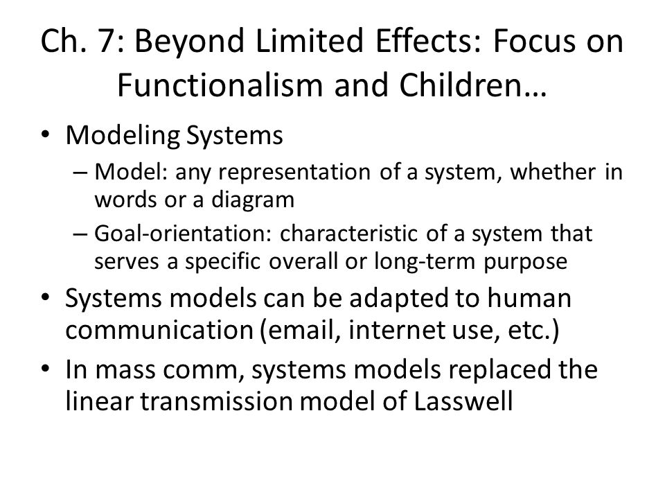Ch. 7: Beyond Limited Effects: Focus on Functionalism and Children… Modeling Systems – Model: any representation of a system, whether in words or a di