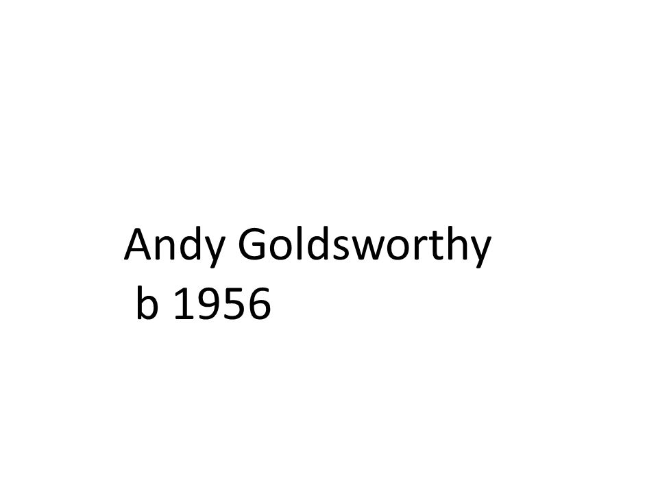 Andy Goldsworthy b 1956