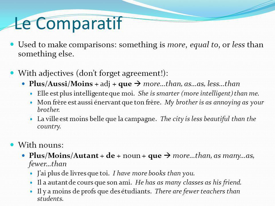 Le Comparatif Used to make comparisons: something is more, equal to, or less than something else.
