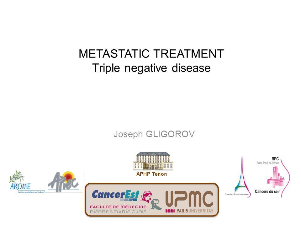 METASTATIC TREATMENT Triple negative disease Joseph GLIGOROV APHP Tenon