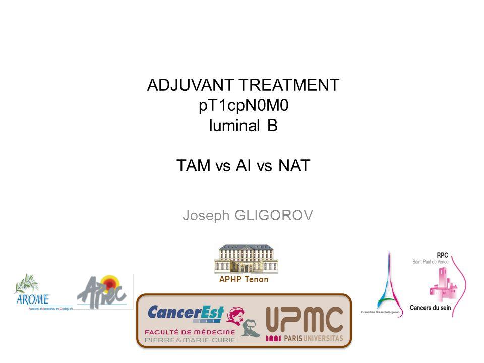 ADJUVANT TREATMENT pT1cpN0M0 luminal B TAM vs AI vs NAT Joseph GLIGOROV APHP Tenon