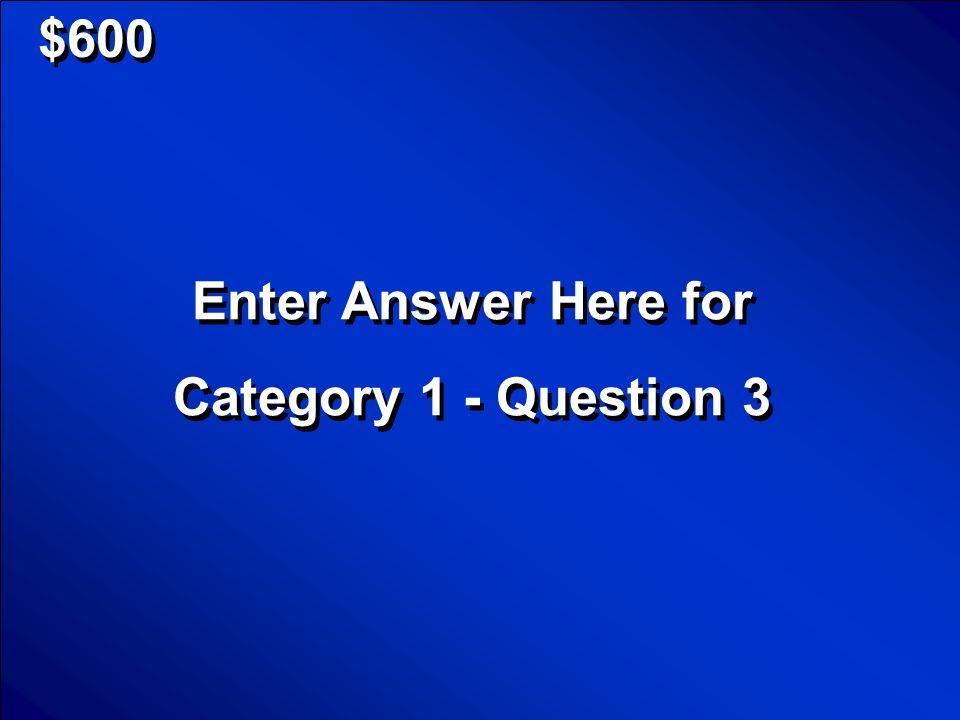 © Mark E. Damon - All Rights Reserved $400 Enter Question Here for Category 1 - Question 2 Enter Question Here for Category 1 - Question 2 Scores