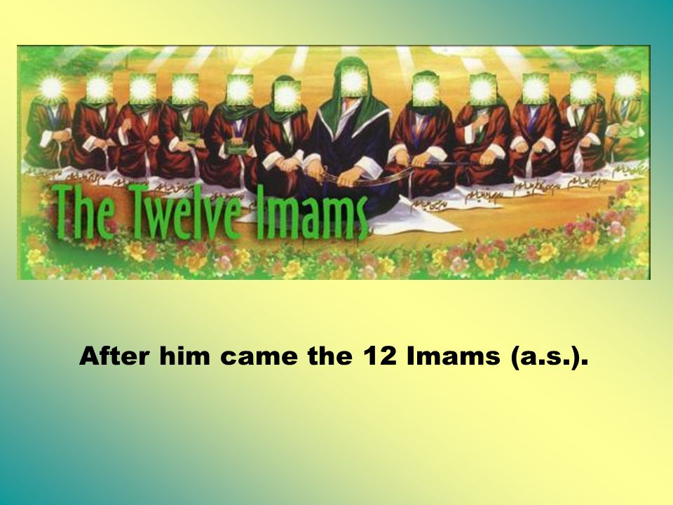 After him came the 12 Imams (a.s.).