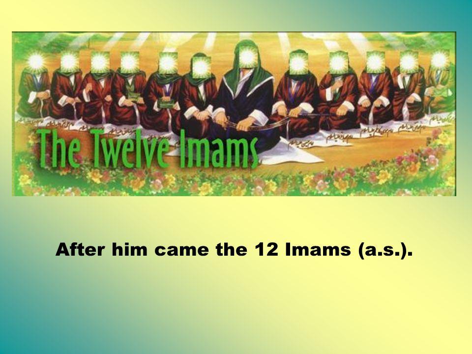 The 1st Imam is Imam Ali (a.s.). The last Imam is Imam Muhammad Mahdi (a.s.).