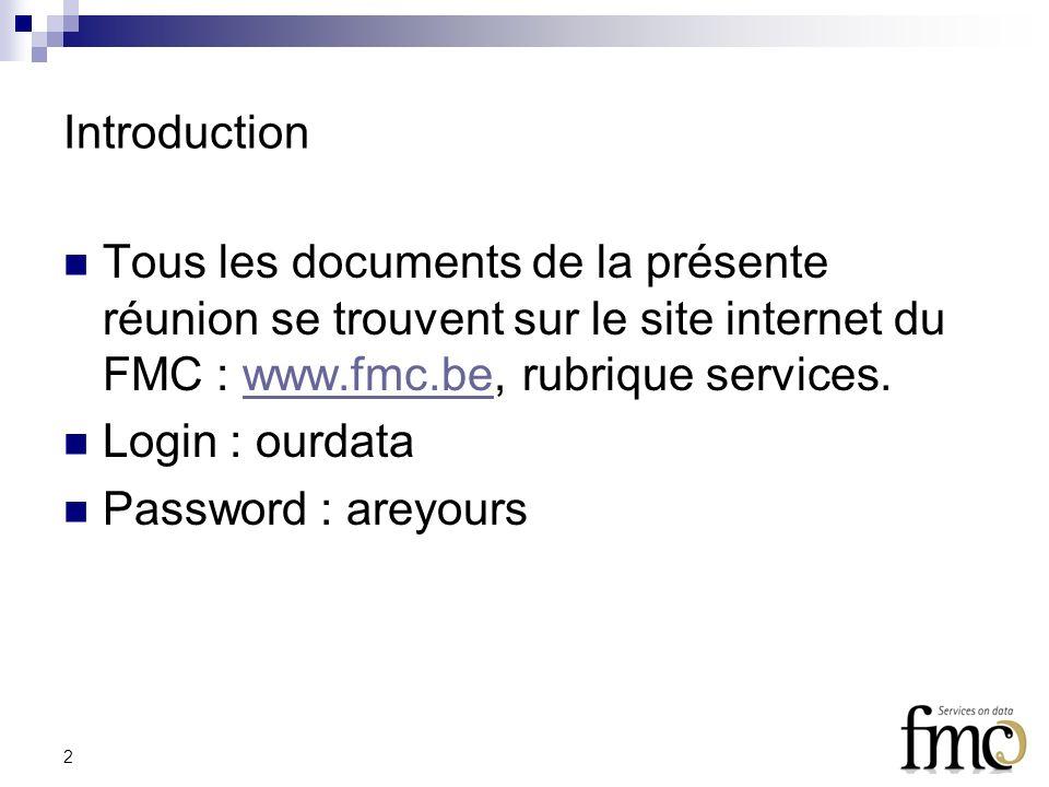 2 Introduction Tous les documents de la présente réunion se trouvent sur le site internet du FMC : www.fmc.be, rubrique services.www.fmc.be Login : ourdata Password : areyours
