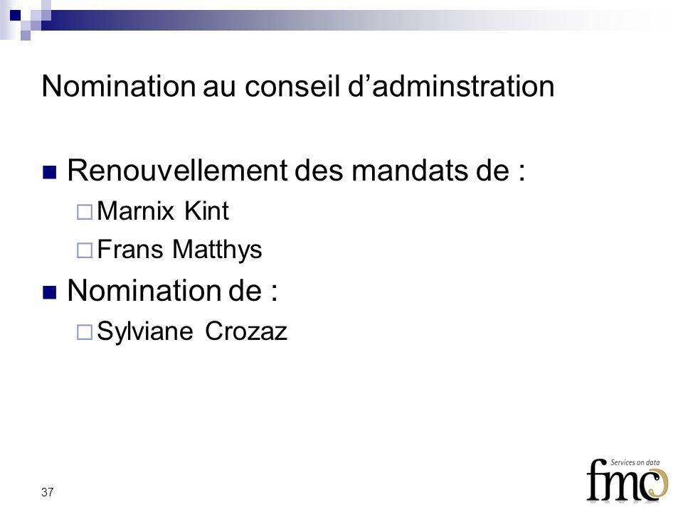 37 Nomination au conseil dadminstration Renouvellement des mandats de : Marnix Kint Frans Matthys Nomination de : Sylviane Crozaz