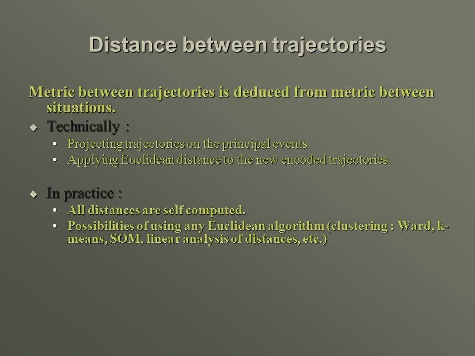 Distance between trajectories Metric between trajectories is deduced from metric between situations.