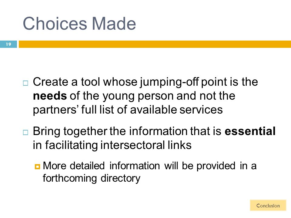 Choices Made Create a tool whose jumping-off point is the needs of the young person and not the partners full list of available services Bring togethe